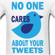 No One Cares About Your Tweets
