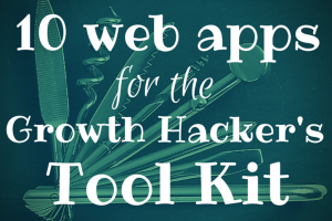 10 Web Apps Growth Hacker's SocialMktgFella